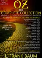 OZ – The Complete Collection (Includes all 20 Stories in the Oz Series, Plus a Bonus Book) With 89 Illustrations and Free Audio Links. ebook by L. Frank Baum