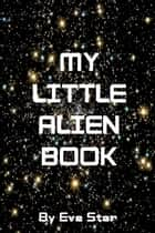 My Little Alien Book ebook by Eve Star