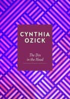 The Din in the Head ebook by Cynthia Ozick
