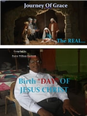 "The Real Birth ""DAY"" OF JESUS CHRIST ebook by William Hardrick"