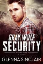 Gray Wolf Security (Wyoming) - Gray Wolf Security, #3 ebook by Glenna Sinclair