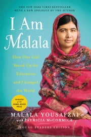 I Am Malala - How One Girl Stood Up for Education and Changed the World (Young Readers Edition) ebook by Malala Yousafzai, Patricia McCormick