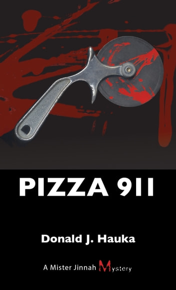 Pizza 911 - A Mister Jinnah Mystery ebook by Donald J. Hauka