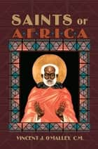 Ebook Saints of Africa di Vincent J. O'Malley, C.M.