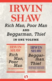 Rich Man, Poor Man and Beggarman, Thief - In One Volume ebook by Irwin Shaw