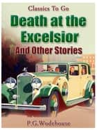 Death at the Excelsior And Other Stories eBook by P. G. Wodehouse