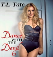 Dance with the Devil Volume 6 ebook by T.L. Tate