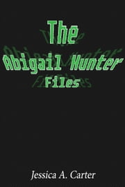 The Abigail Hunter Files ebook by Jessica Carter