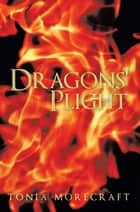 Dragons' Plight ebook by Tonia Morecraft