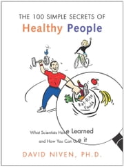 100 Simple Secrets of Healthy People - What Scientists Have Learned and How You Can Use it ebook by David Niven, PhD