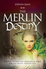 The Merlin Destiny - He was chosen to help the dragons in their age-old battle against evil now he must recruit a successor ebook by Stephen Davis