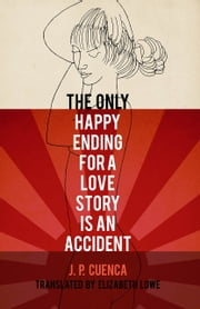 The Only Happy Ending for a Love Story Is an Accident ebook by J. P. Cuenca,Elizabeth Lowe