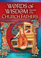 Words of Wisdom from the Church Fathers ebook by Jimmy Akin