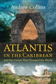 Atlantis in the Caribbean - And the Comet That Changed the World ebook by Andrew Collins