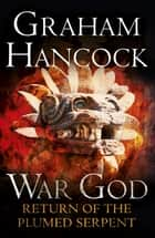 Return of the Plumed Serpent - War God Trilogy: Book Two ebook by Graham Hancock