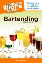 The Complete Idiot's Guide to Bartending, 2nd Edition ebook by Amy Zavatto