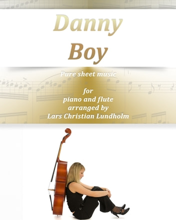 Danny Boy Pure sheet music for piano and flute. Traditional folk tune arranged by Lars Christian Lundholm ebook by Pure Sheet Music
