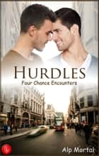Hurdles: Four Chance Encounters ebook by Alp Mortal