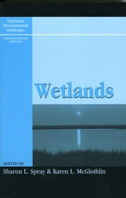 Wetlands ebook by Sharon L. Spray,Karen L. McGlothlin,John C. Callaway,Stephen Faulkner,Mary A. Hague,William B. Meyer,Thomas Michael Power,Joel W. Snodgrass