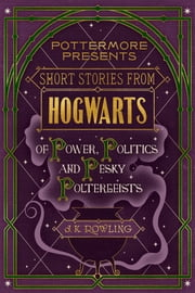 Short Stories from Hogwarts of Power, Politics and Pesky Poltergeists ebook by Kobo.Web.Store.Products.Fields.ContributorFieldViewModel