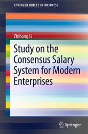Study on the Consensus Salary System for Modern Enterprises ebook by Zhihong Li