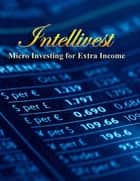 Intellivest - Micro Investments for Extra Income ebook by Armada