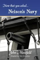 Now That You Asked: Nelson's Navy ebook by John Masefield