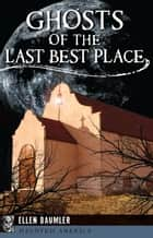 Ghosts of the Last Best Place ebook by Ellen Baumler