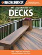 Black & Decker The Complete Guide to Decks, Updated 5th Edition - Plan & Build Your Dream Deck Includes Complete Deck Plans ebook by Editors of CPi