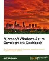 Microsoft Windows Azure Development Cookbook ebook by Neil Mackenzie