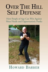 OVER THE HILL SELF DEFENSE ebook by Howard Barber