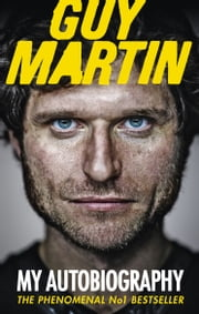 Guy Martin: My Autobiography ebook by Guy Martin