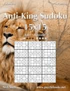 Anti-King Sudoku 15x15 - Easy to Extreme - Volume 4 - 276 Puzzles ebook by Nick Snels