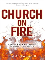 Church on Fire - A 31-Day Adventure to Welcome the Manifest Presence of Christ ebook by Fred Hartley