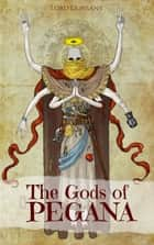 The Gods of Pegāna ebook by Lord Dunsany