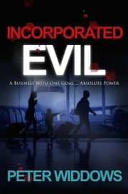 Incorporated Evil - A Business With One Goal ... Absolute Power ebook by Peter Widdows