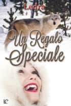 Un regalo speciale ebook by Ledra