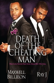 Death of the Cheating Man - What Every Woman Must Know About Men Who Stray ebook by Maxwell Billieon,Ray J