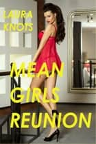 Mean Girls Reunion ebook by Laura Knots