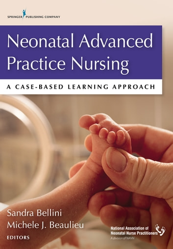 Neonatal Advanced Practice Nursing - A Case-Based Learning Approach ebook by