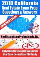 2018 California Real Estate Exam Prep Questions, Answers & Explanations: Study Guide to Passing the Salesperson Real Estate License Exam Effortlessly ebook by Real Estate Exam Professionals Ltd.
