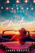 Two Weeks 'Til Christmas ebook by Laura Greaves