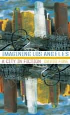 Imagining Los Angeles - A City In Fiction ebook by David Fine