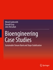 Bioengineering Case Studies - Sustainable Stream Bank and Slope Stabilization ebook by Wendi Goldsmith,Donald Gray,John McCullah