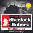 Compilation Les aventures de Sherlock Holmes - 12 enquêtes au suspens implacable livre audio by Arthur Conan Doyle, Cyril Deguillen