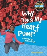 Why Does My Heart Pump?: All about the Human Body ebook by Bethune, Helen