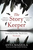 The Story Keeper - A twisty, atmospheric story of folk tales, family secrets and disappearances ebook by Anna Mazzola