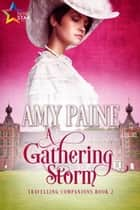 A Gathering Storm - Travelling Companions, #2 ebook by Amy Paine