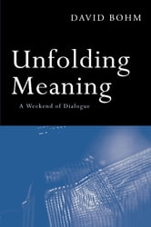 Unfolding Meaning - A Weekend of Dialogue with David Bohm ebook by David Bohm