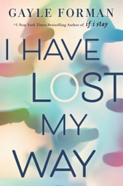 I Have Lost My Way ebook by Gayle Forman